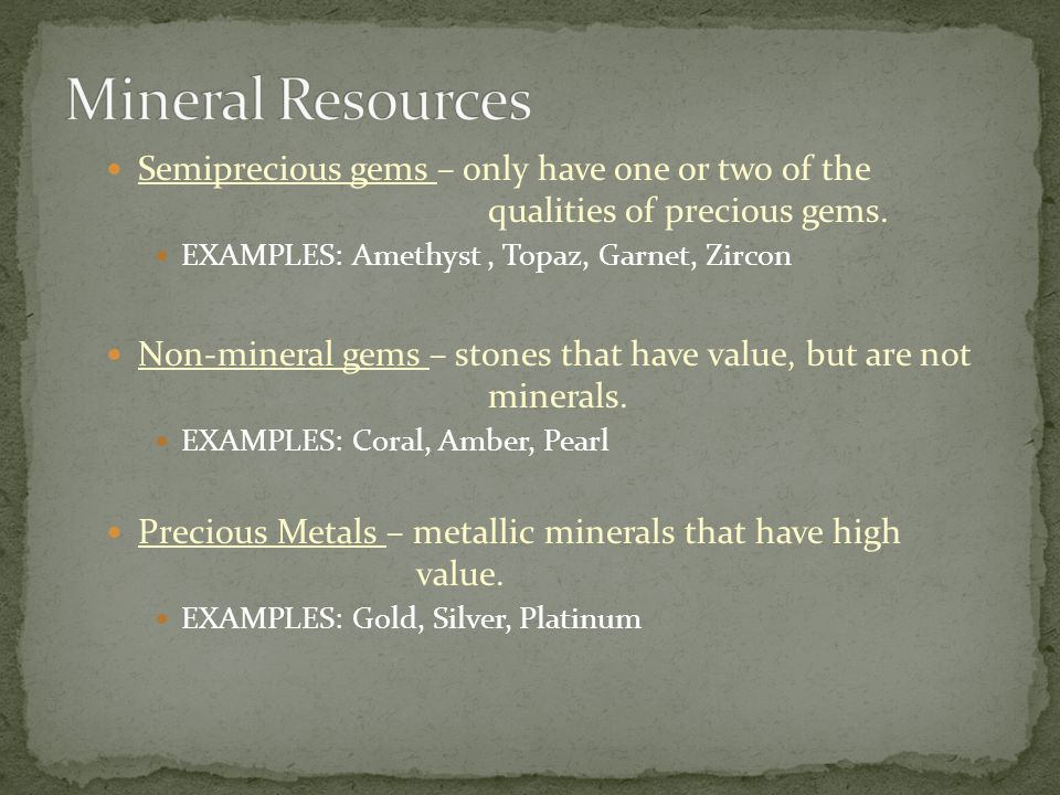 Mineral Resources Semiprecious gems – only have one or two of the qualities of precious gems.