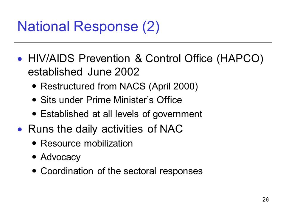 National Response (2) HIV/AIDS Prevention & Control Office (HAPCO) established June Restructured from NACS (April 2000)