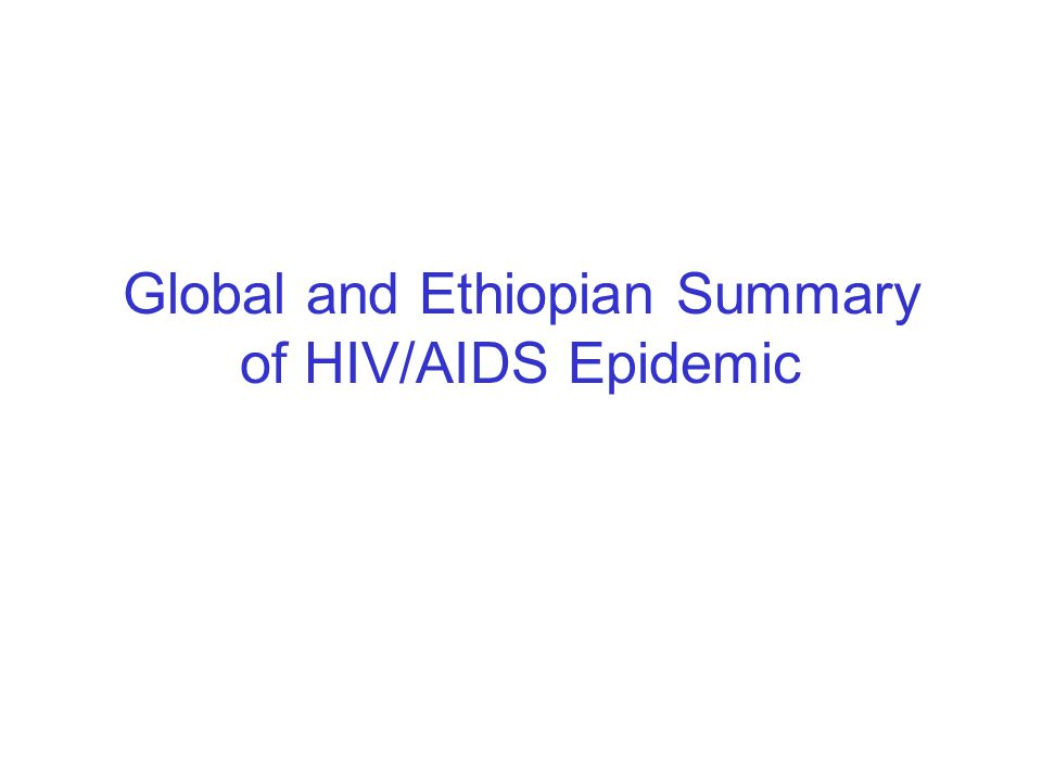 Global and Ethiopian Summary of HIV/AIDS Epidemic