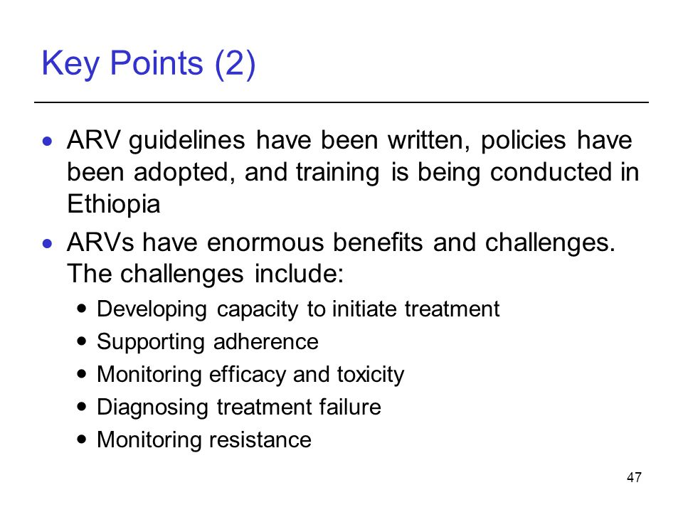 Key Points (2) ARV guidelines have been written, policies have been adopted, and training is being conducted in Ethiopia.