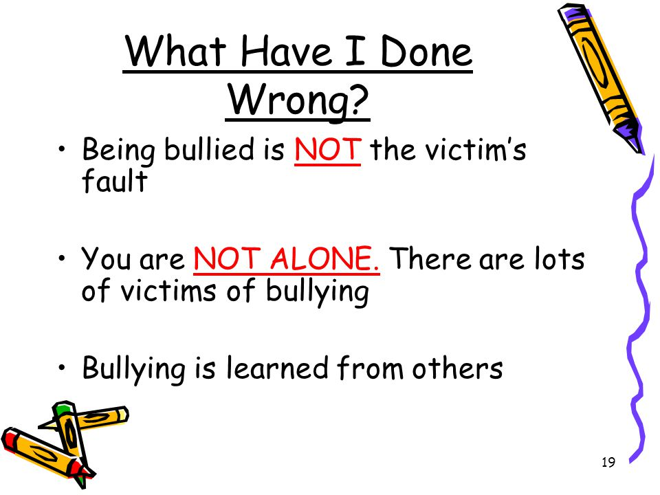 What Have I Done Wrong Being bullied is NOT the victim's fault