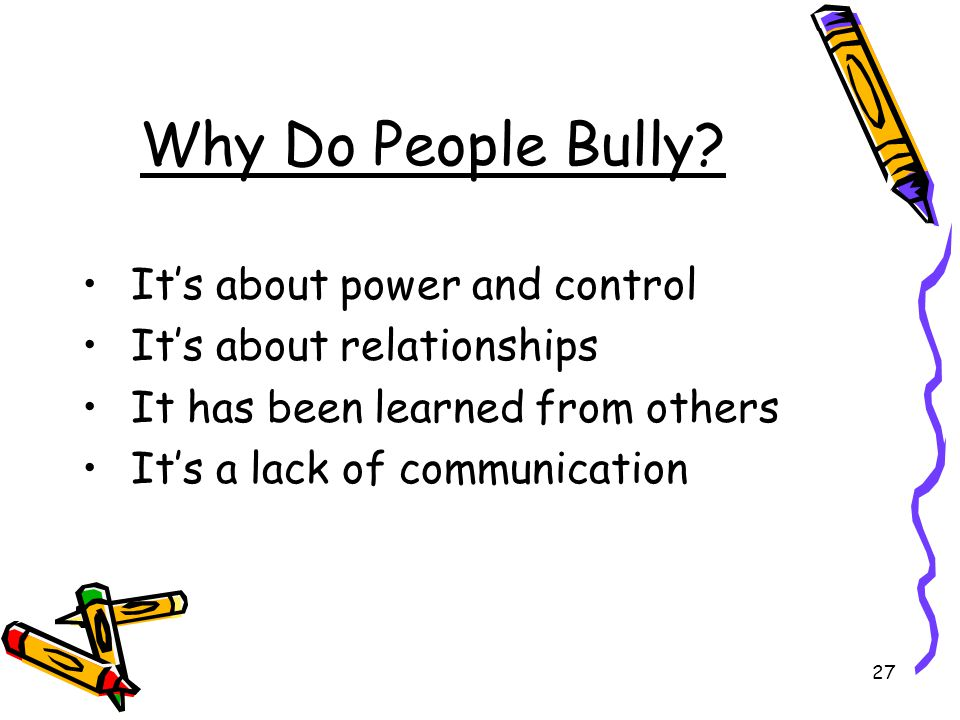 Why Do People Bully It's about power and control