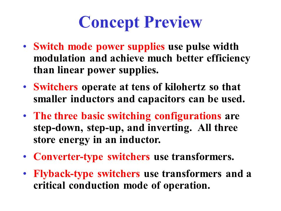 Concept Preview Switch mode power supplies use pulse width modulation and achieve much better efficiency than linear power supplies.