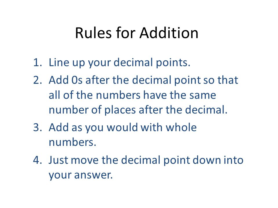 Rules for Addition Line up your decimal points.