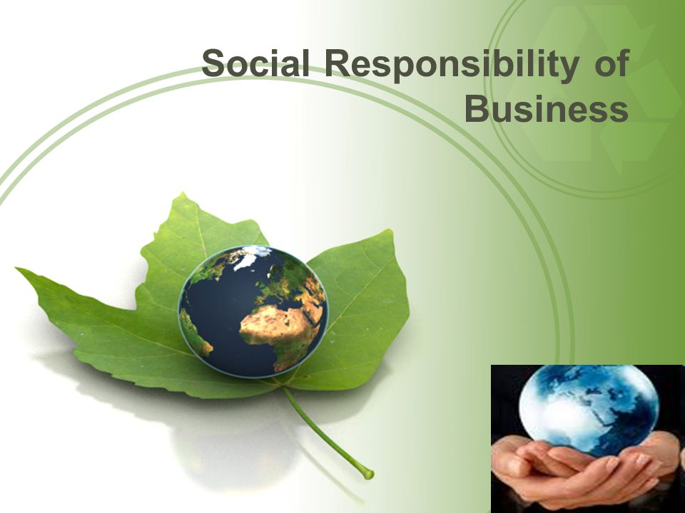 social responsibility of business Social responsibility of business 1 social responsibility of business group : 3 2 social responsibility is an ethical or ideological.
