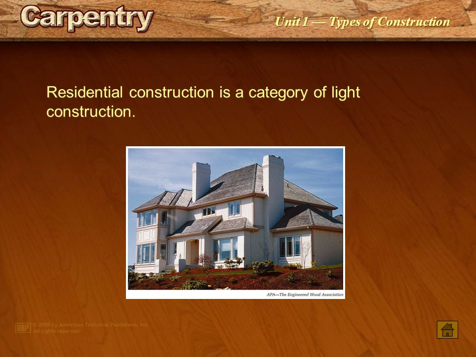 Residential construction is a category of light construction.