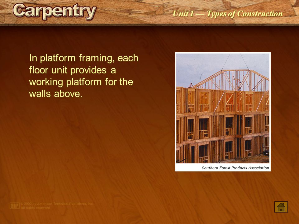 In platform framing, each floor unit provides a working platform for the walls above.