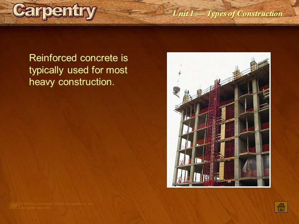 Reinforced concrete is typically used for most heavy construction.