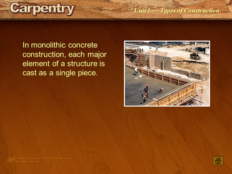 In monolithic concrete construction, each major element of a structure is cast as a single piece.