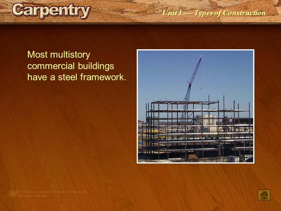 Most multistory commercial buildings have a steel framework.