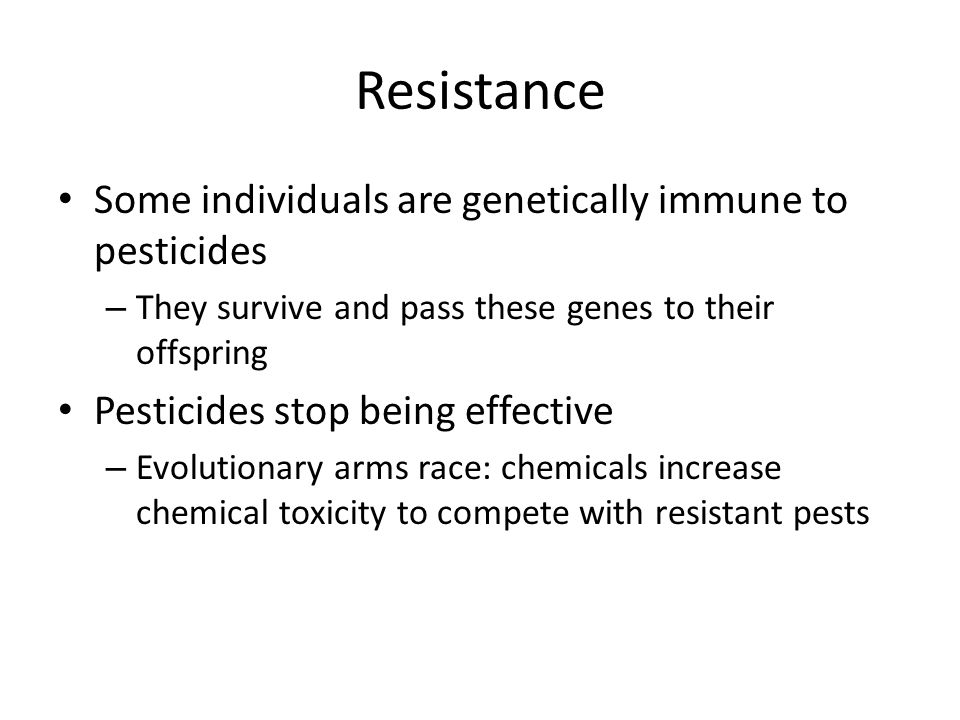 Resistance Some individuals are genetically immune to pesticides