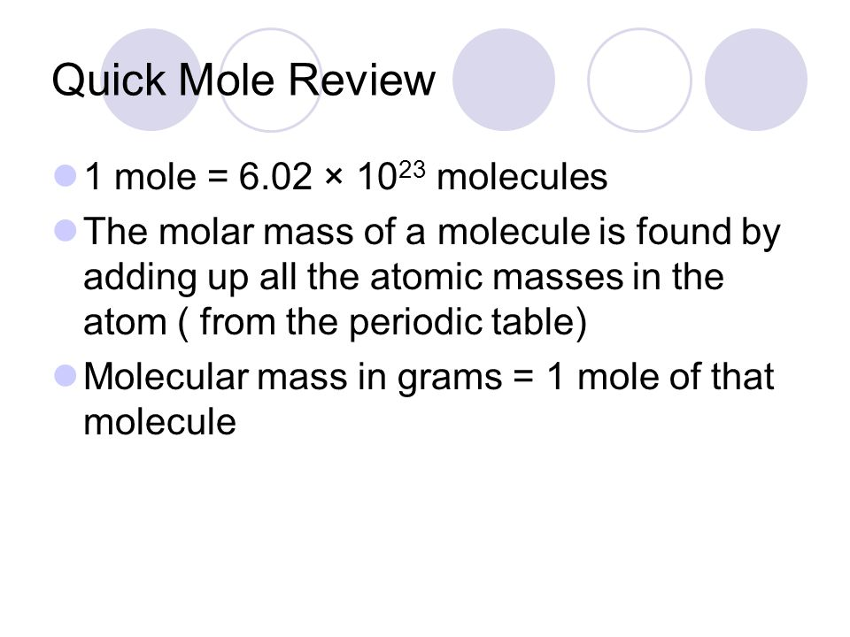 Quick Mole Review 1 mole = 6.02 × 1023 molecules