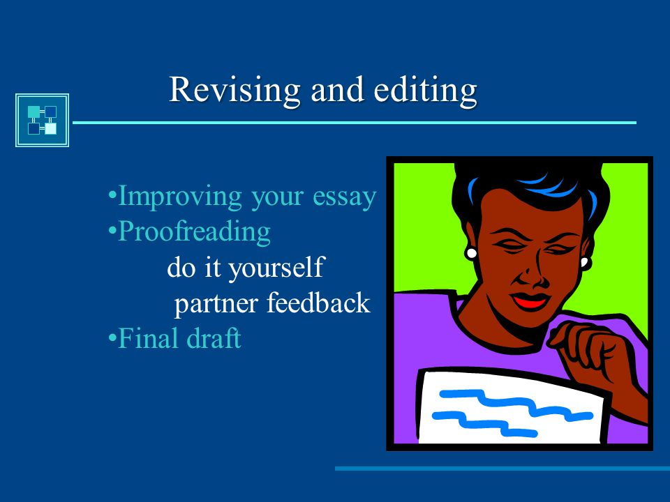 Revising and editing Improving your essay Proofreading do it yourself