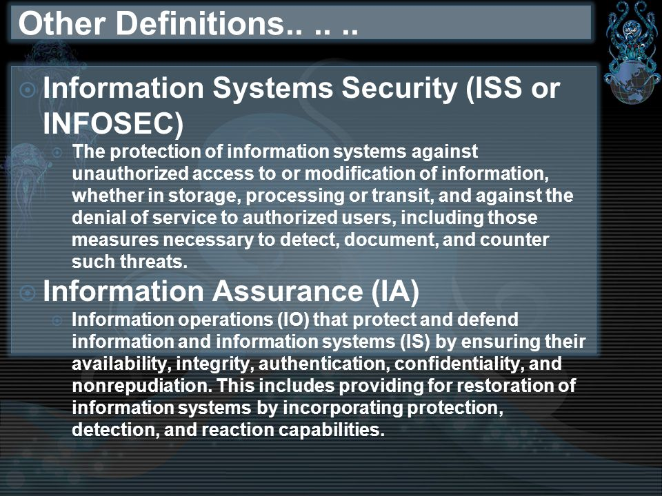 Other Definitions Information Systems Security (ISS or INFOSEC)
