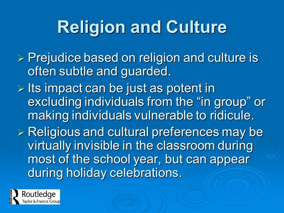 Religion and Culture Prejudice based on religion and culture is often subtle and guarded.