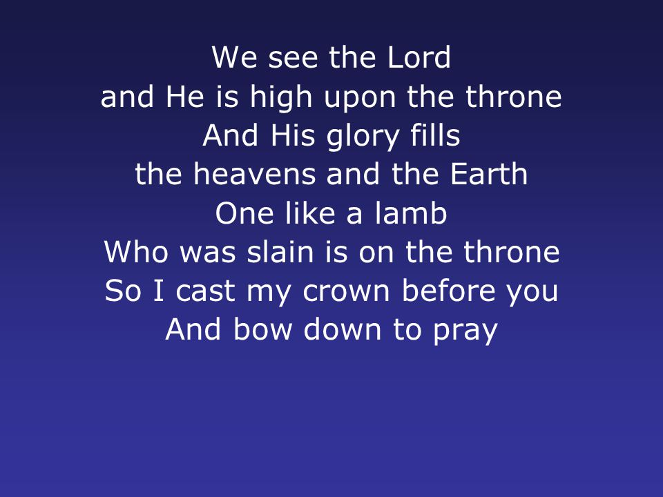 and He is high upon the throne And His glory fills