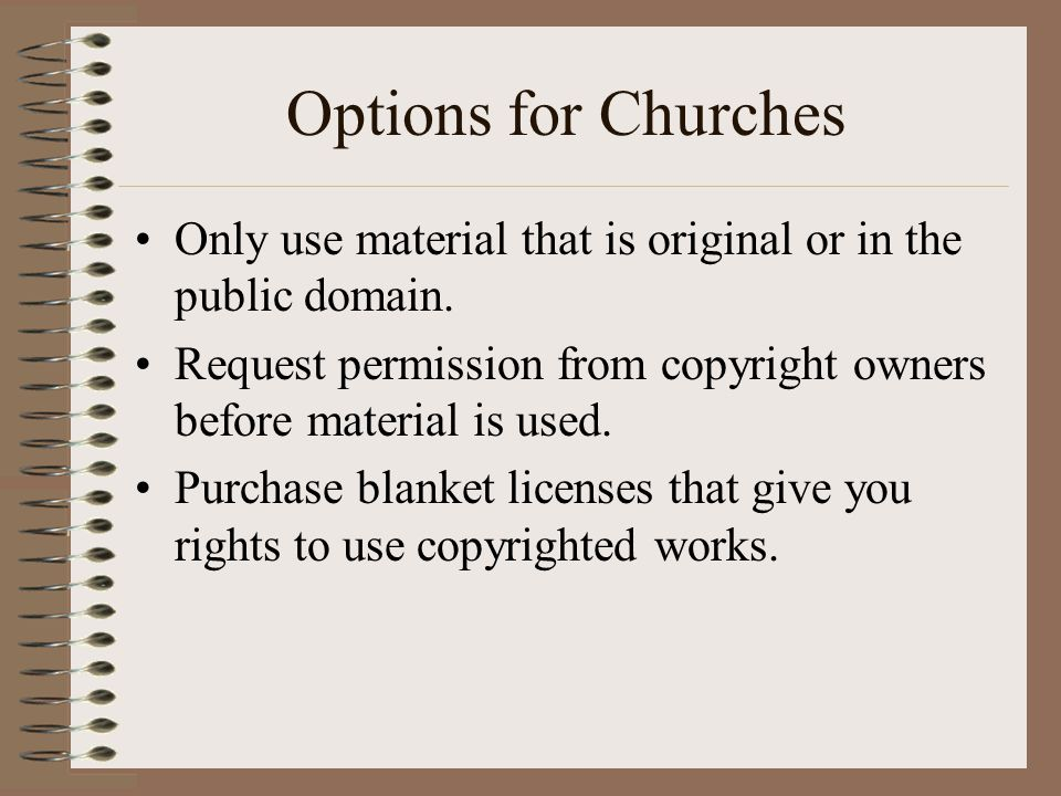 Options for Churches Only use material that is original or in the public domain. Request permission from copyright owners before material is used.