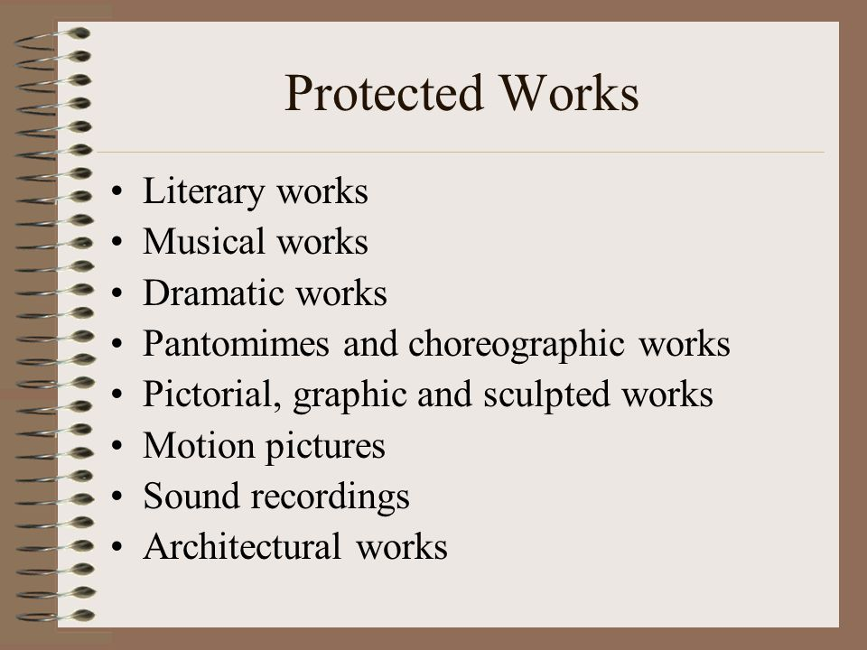 Protected Works Literary works Musical works Dramatic works