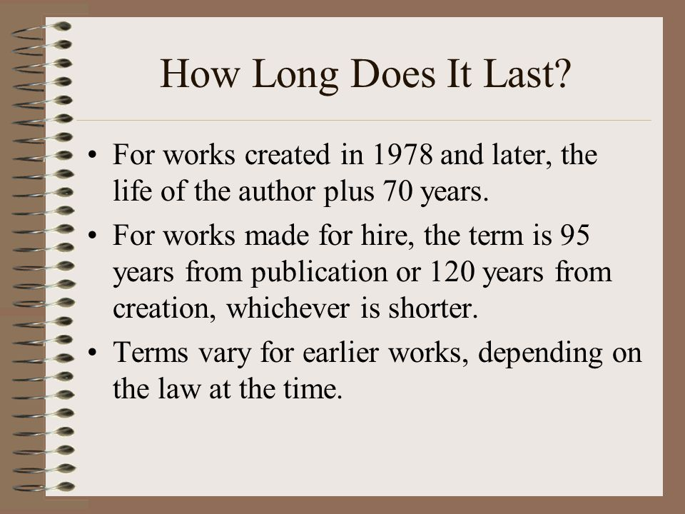 How Long Does It Last For works created in 1978 and later, the life of the author plus 70 years.
