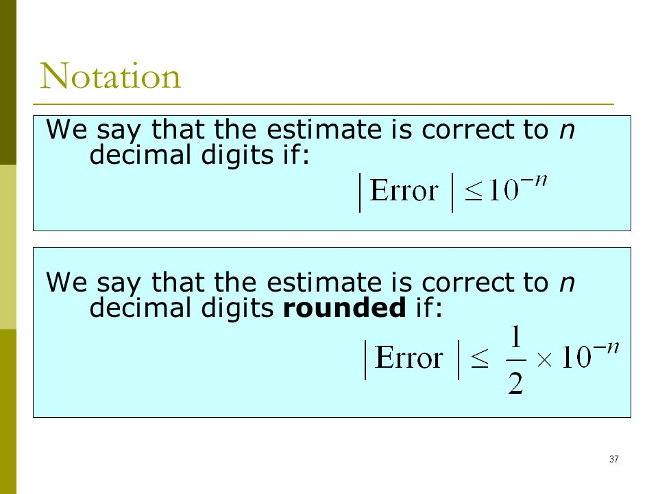 Notation We say that the estimate is correct to n decimal digits if: