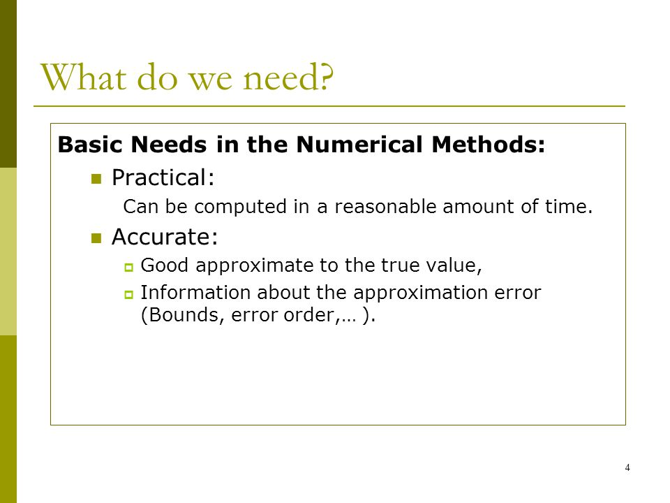 What do we need Basic Needs in the Numerical Methods: Practical: