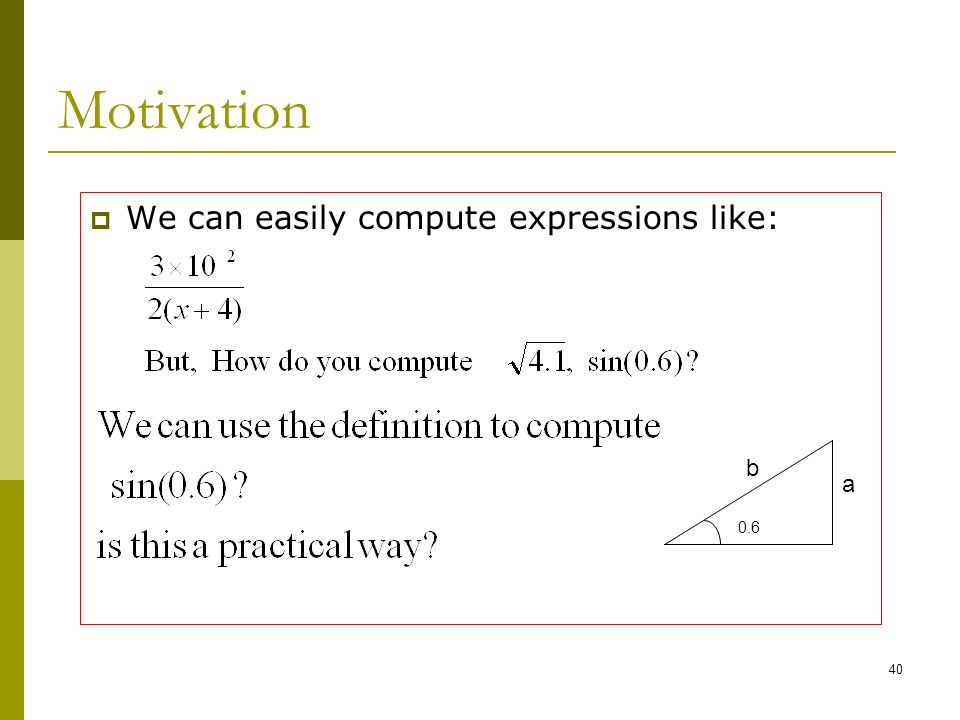Motivation We can easily compute expressions like: b a 0.6