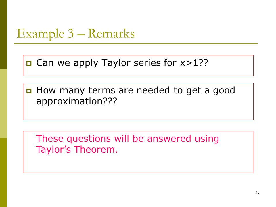 Example 3 – Remarks Can we apply Taylor series for x>1