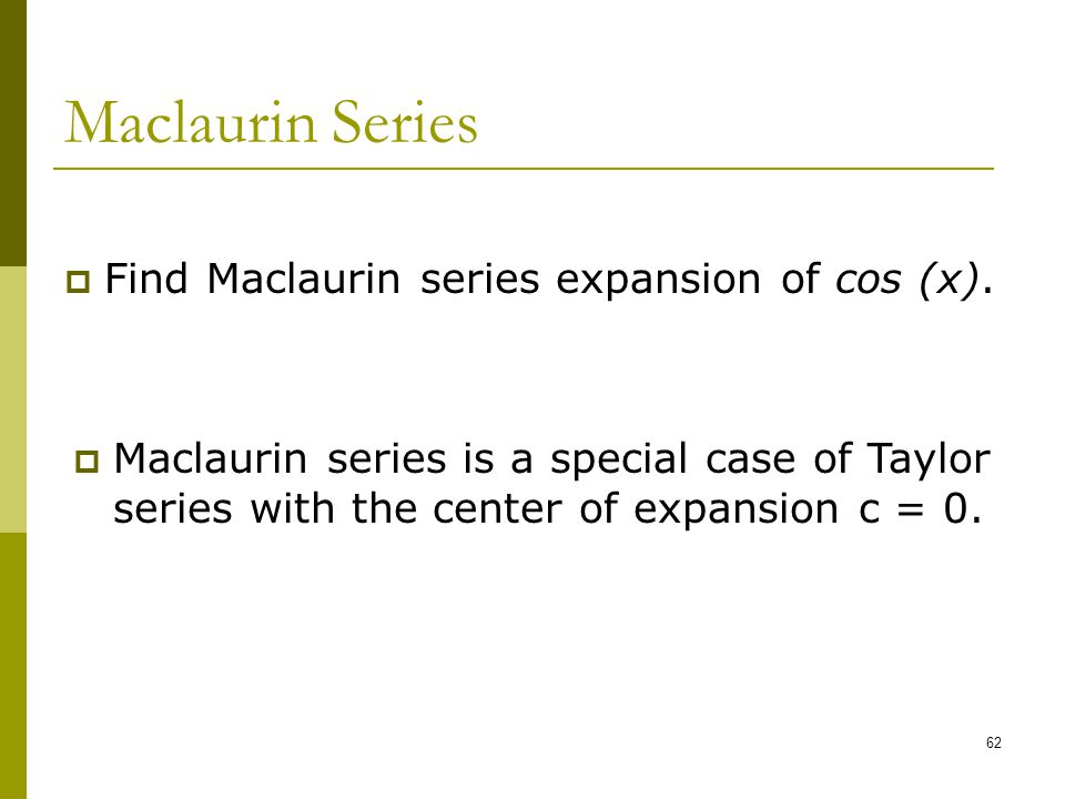 Maclaurin Series Find Maclaurin series expansion of cos (x).