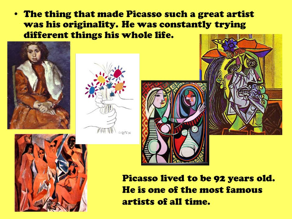 The thing that made Picasso such a great artist was his originality