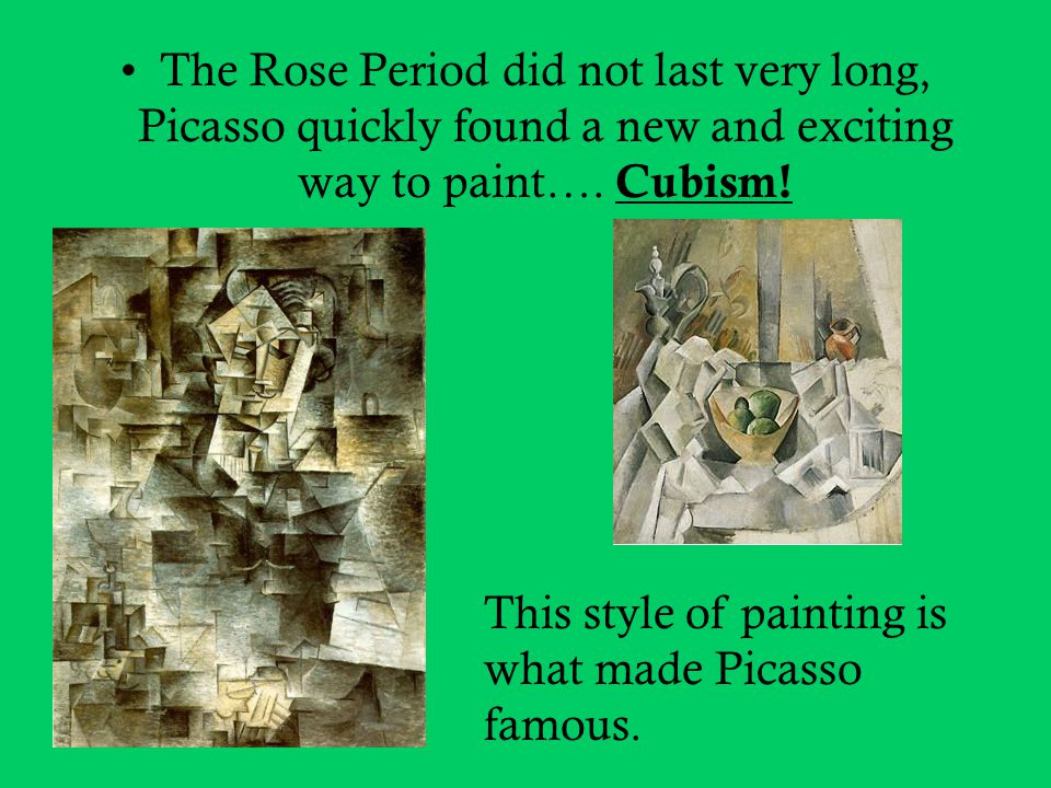 The Rose Period did not last very long, Picasso quickly found a new and exciting way to paint…. Cubism!