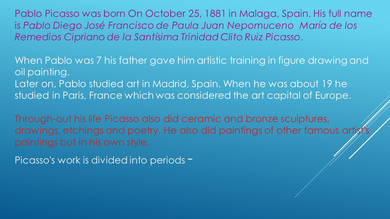 Pablo Picasso was born On October 25, 1881 in Malaga, Spain
