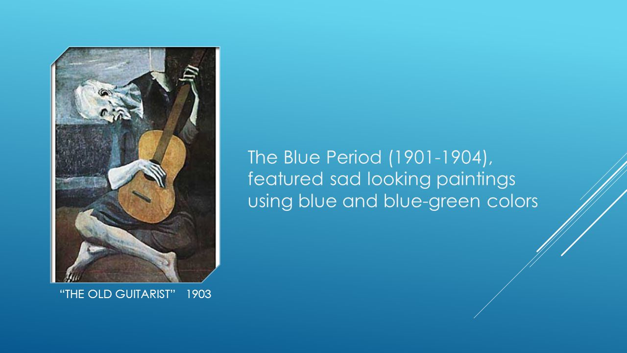 The Blue Period ( ), featured sad looking paintings using blue and blue-green colors
