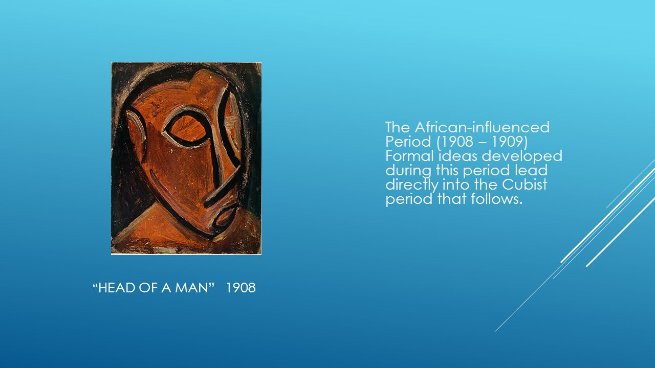 The African-influenced Period (1908 – 1909) Formal ideas developed during this period lead directly into the Cubist period that follows.