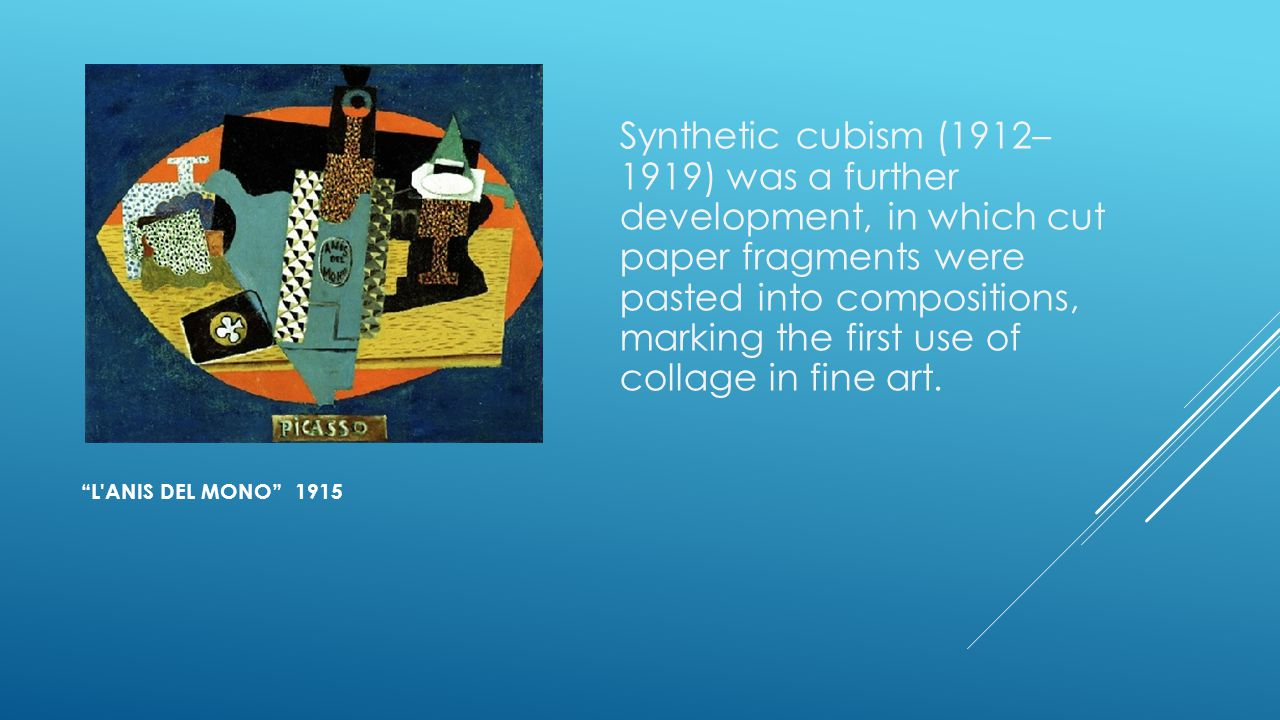 Synthetic cubism (1912– 1919) was a further development, in which cut paper fragments were pasted into compositions, marking the first use of collage in fine art.