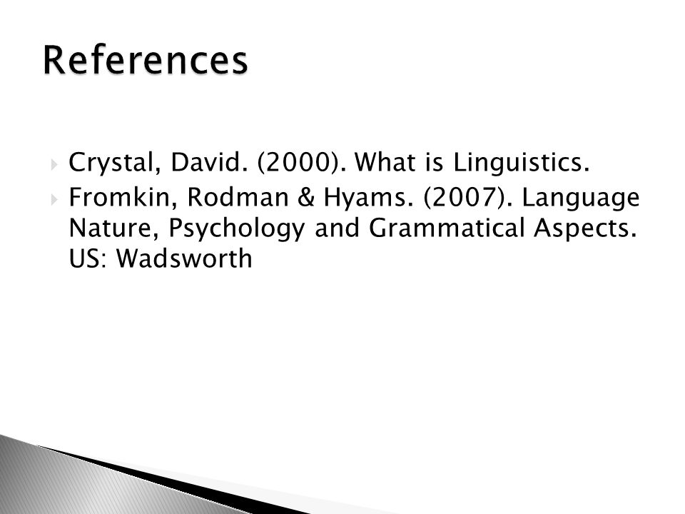 References Crystal, David. (2000). What is Linguistics.
