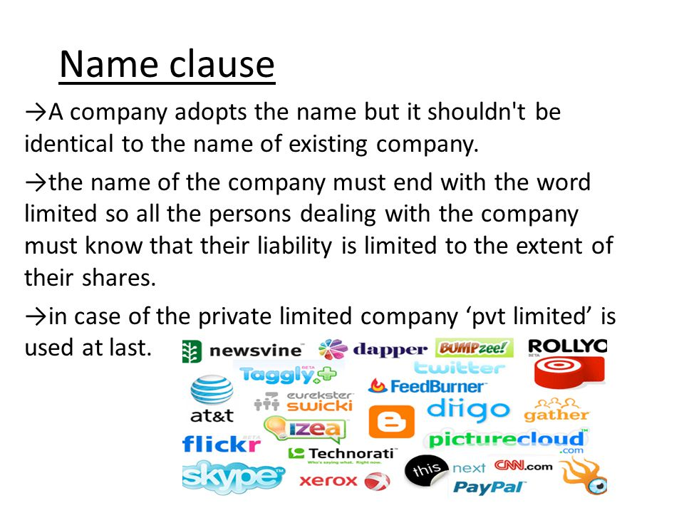 Name clause →A company adopts the name but it shouldn t be identical to the name of existing company.