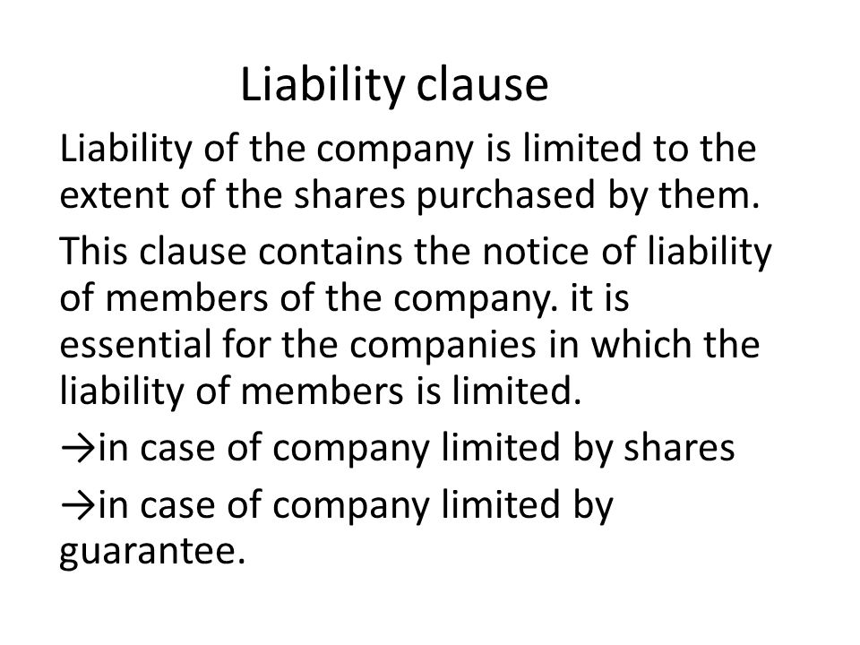 Liability clause Liability of the company is limited to the extent of the shares purchased by them.