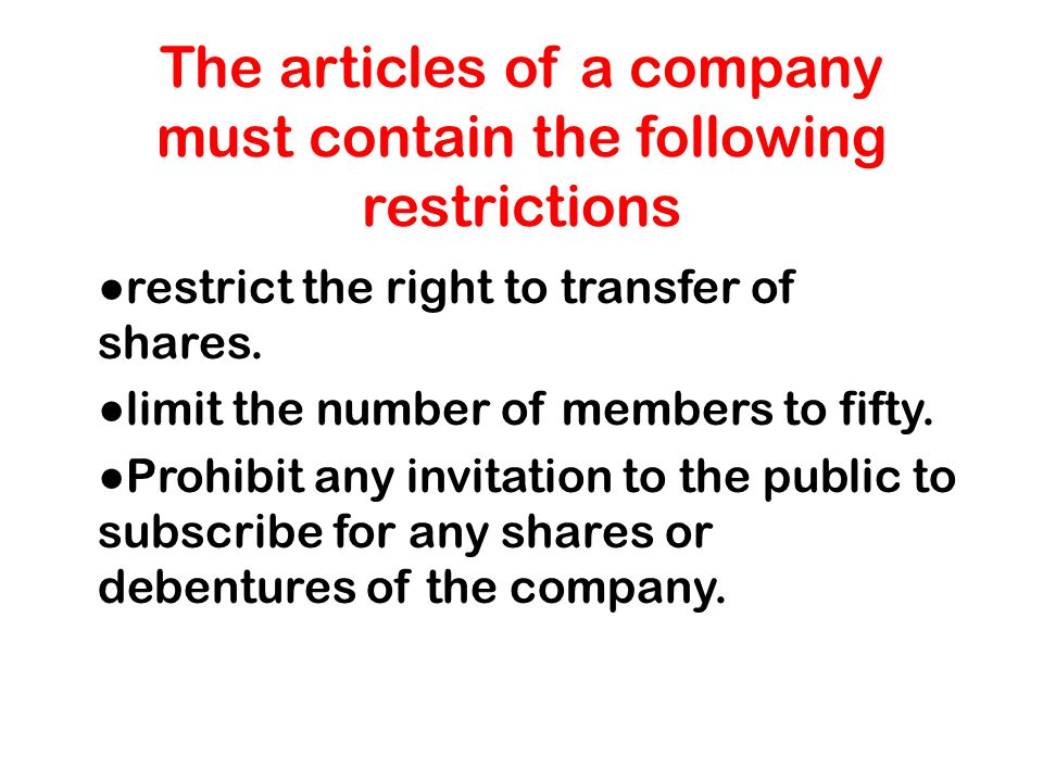 The articles of a company must contain the following restrictions