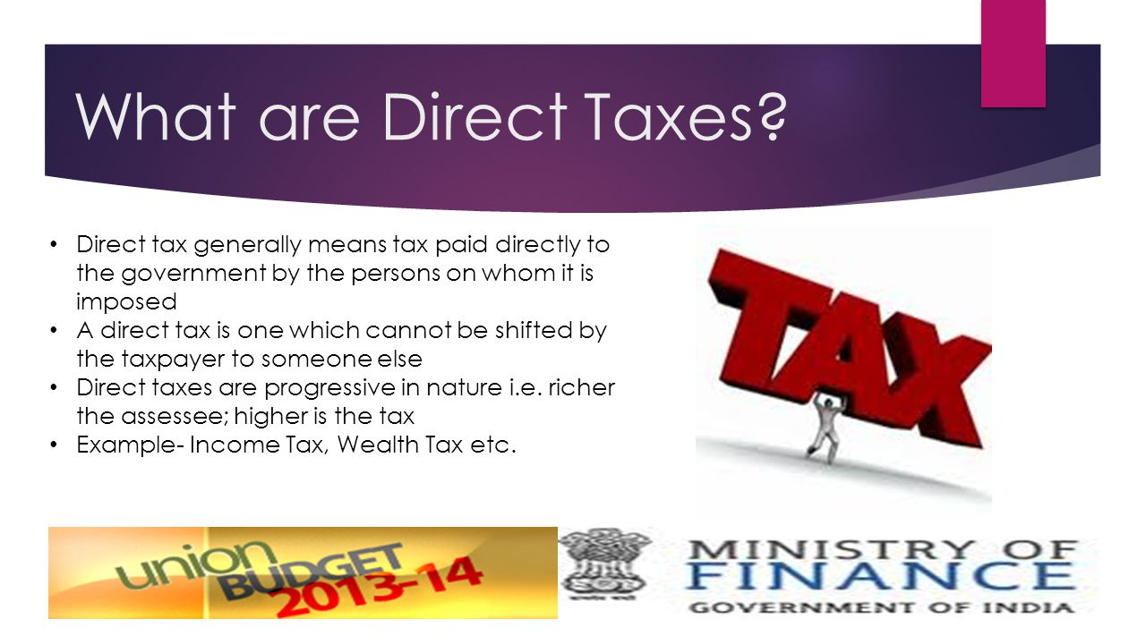 To direct taxes is the tax on what