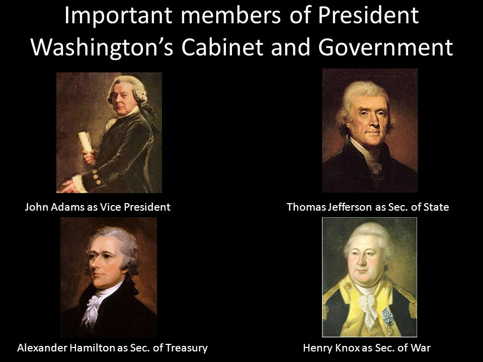 2 Important Members Of President Washington S Cabinet And Government