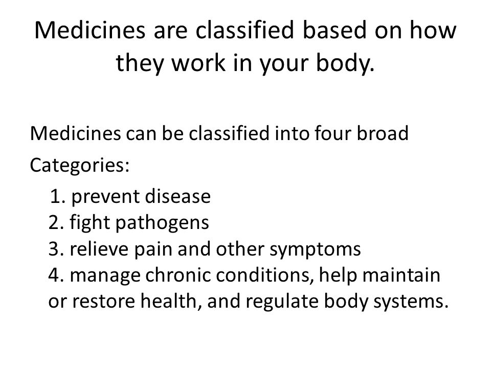 Medicines are classified based on how they work in your body.