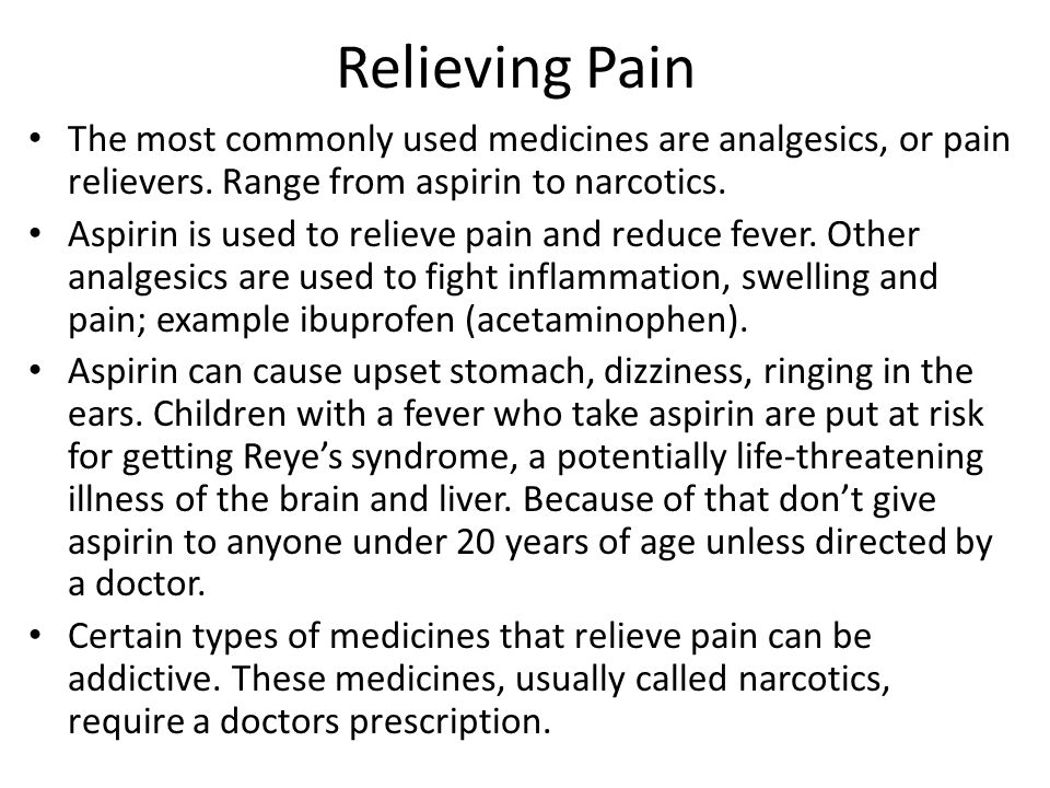 Relieving Pain The most commonly used medicines are analgesics, or pain relievers. Range from aspirin to narcotics.