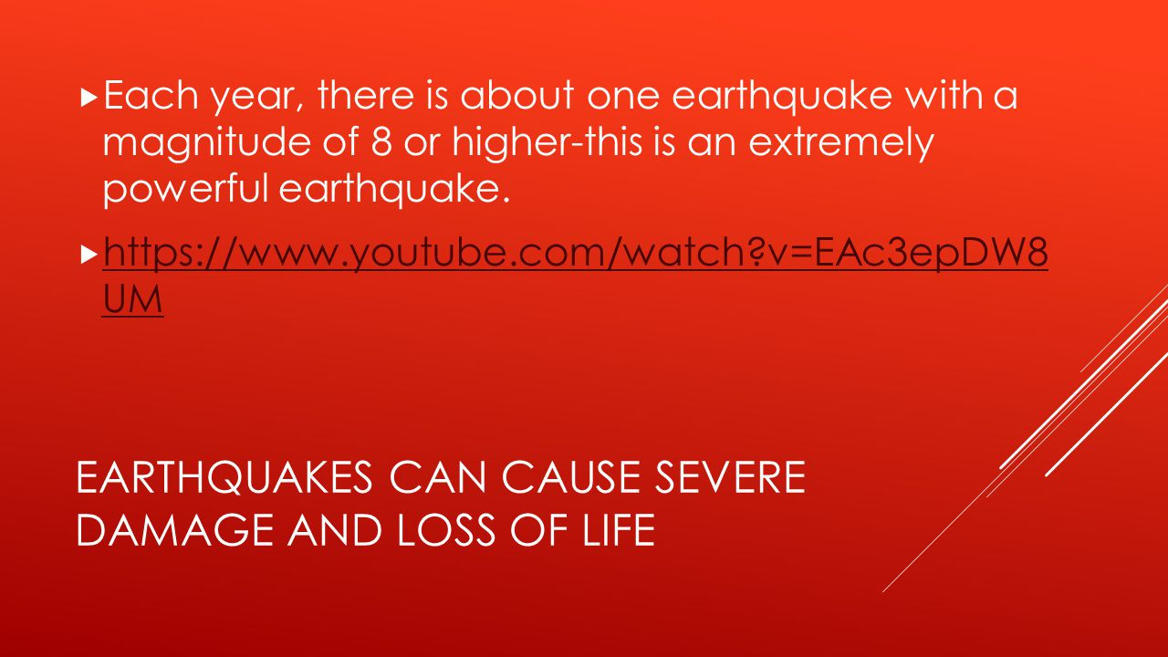 Earthquakes can cause severe damage and loss of life