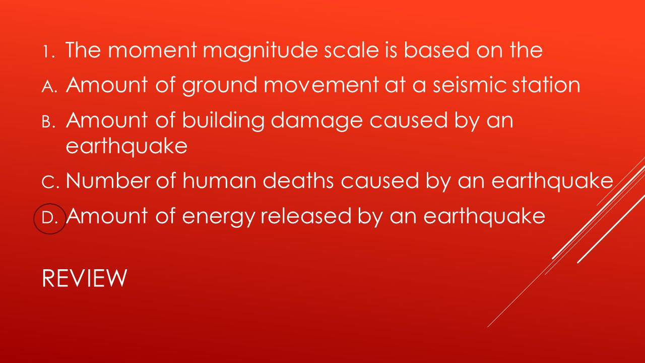 review The moment magnitude scale is based on the