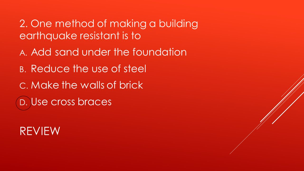review 2. One method of making a building earthquake resistant is to