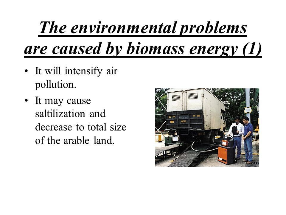 The environmental problems are caused by biomass energy (1)