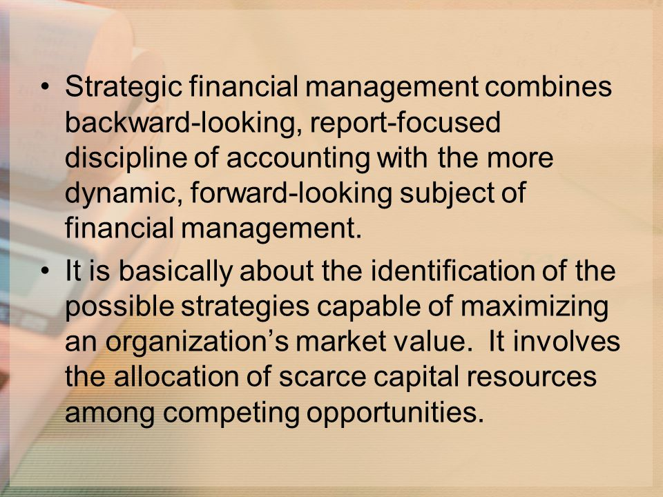 Strategic financial management combines backward-looking, report-focused discipline of accounting with the more dynamic, forward-looking subject of financial management.