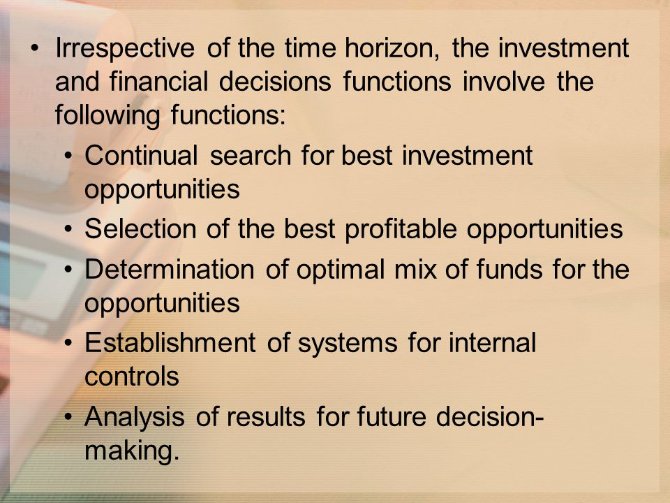 Irrespective of the time horizon, the investment and financial decisions functions involve the following functions: