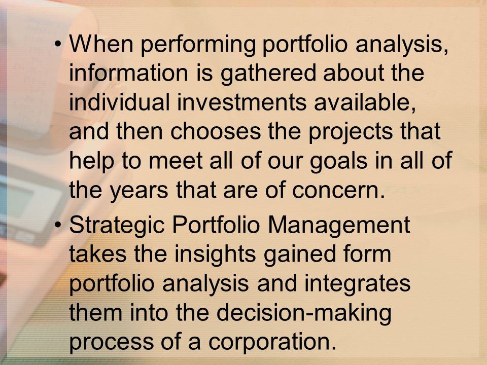 When performing portfolio analysis, information is gathered about the individual investments available, and then chooses the projects that help to meet all of our goals in all of the years that are of concern.