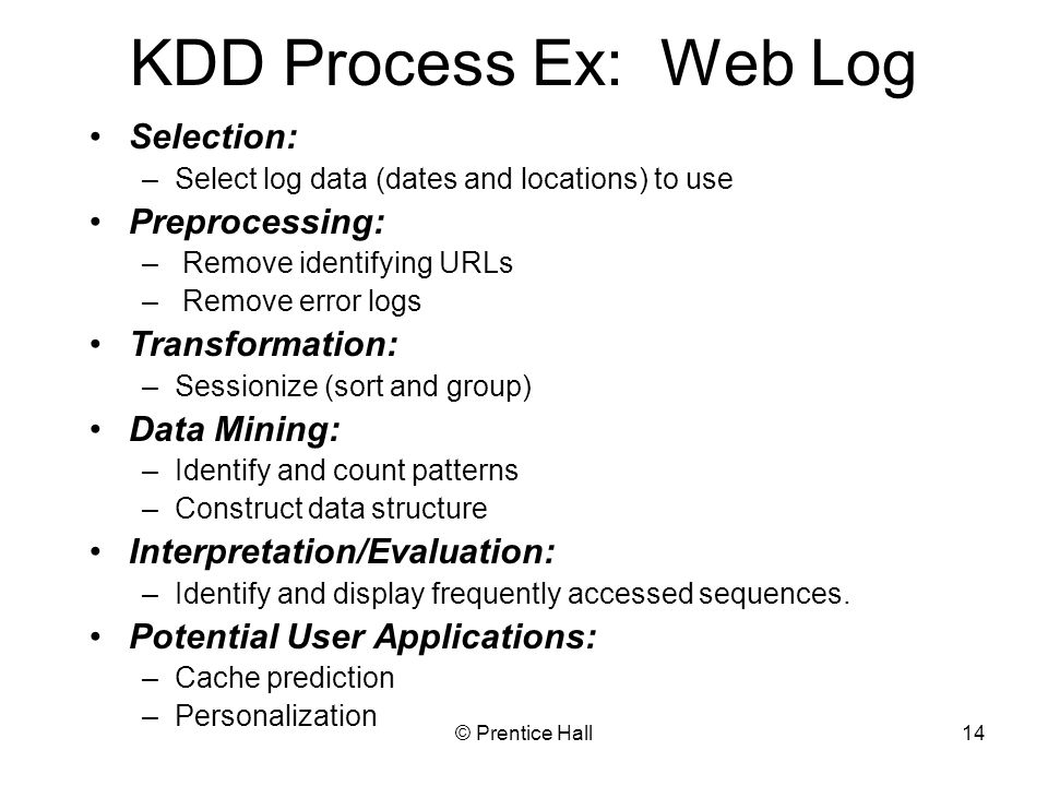 KDD Process Ex: Web Log Selection: Preprocessing: Transformation: